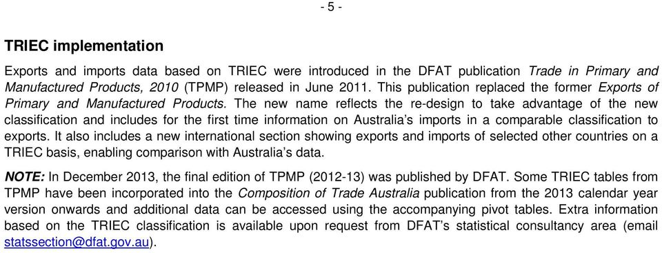 The new name reflects the re-design to take advantage of the new classification and includes for the first time information on Australia s imports in a comparable classification to exports.