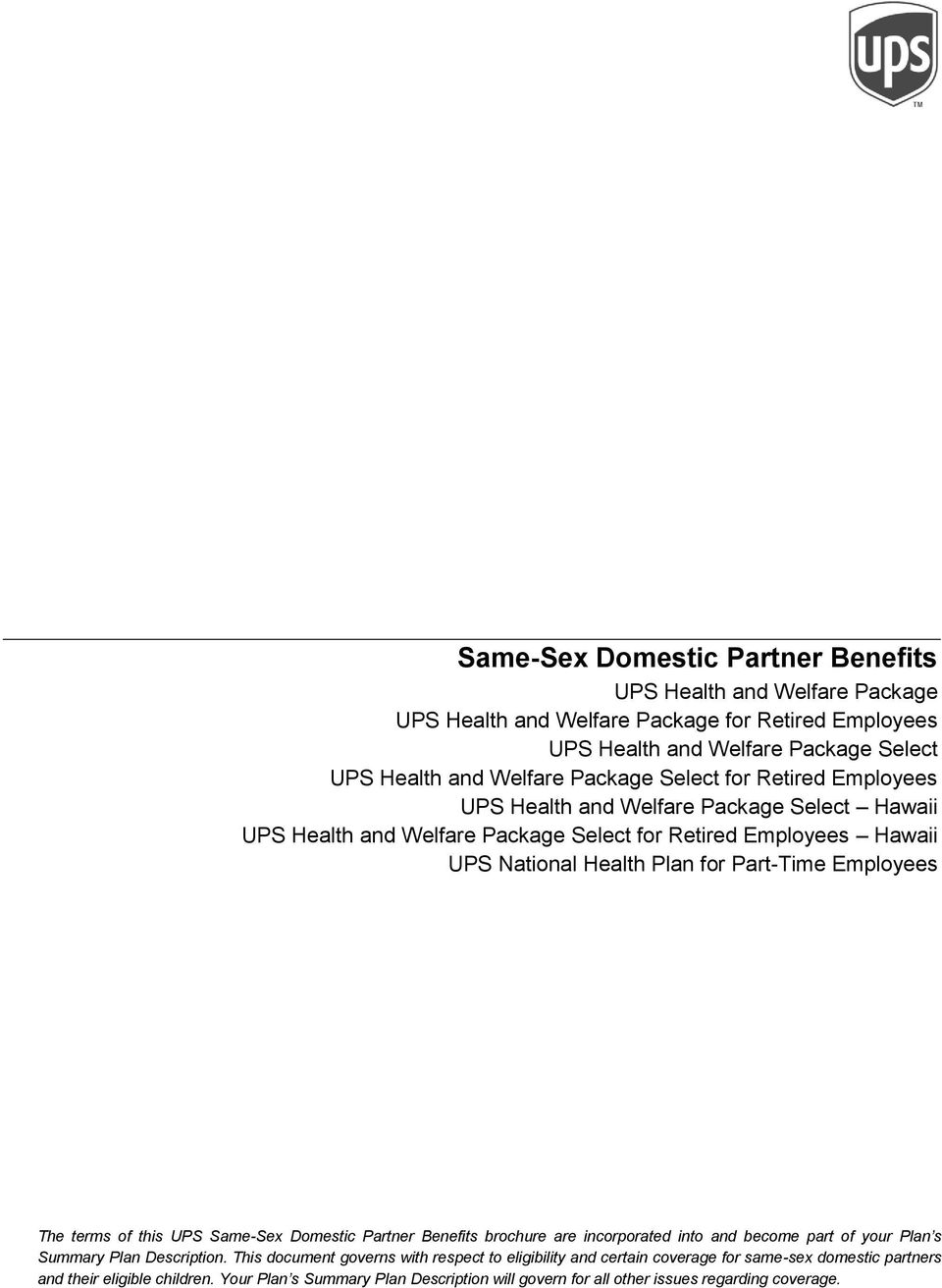 Part-Time Employees The terms of this UPS Same-Sex Domestic Partner Benefits brochure are incorporated into and become part of your Plan s Summary Plan Description.