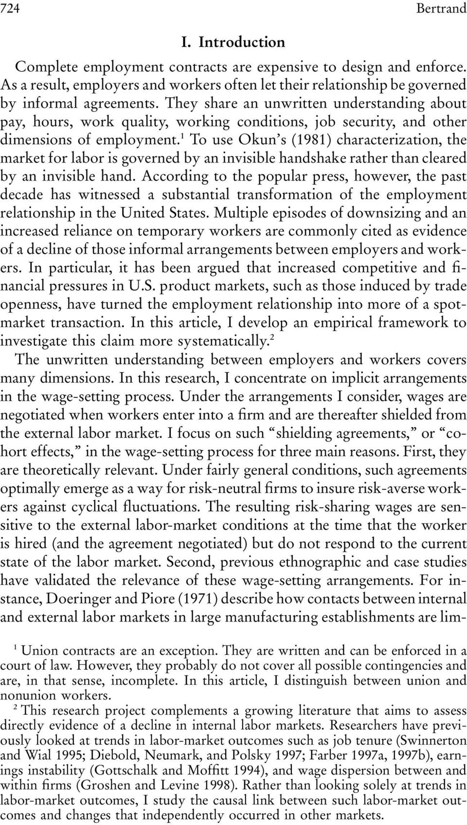 1 To use Okun s (1981) haraterization, the market for labor is governed by an invisible handshake rather than leared by an invisible hand.