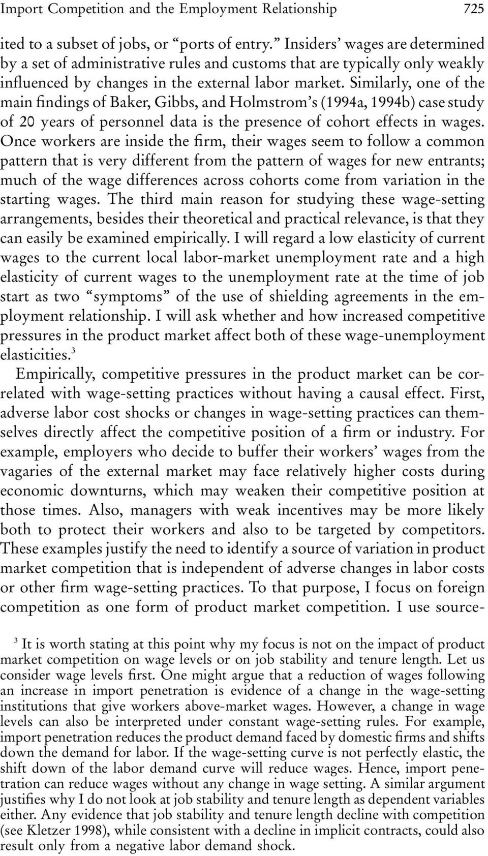Similarly, one of the main findings of Baker, Gibbs, and Holmstrom s (1994a, 1994b) ase study of 20 years of personnel data is the presene of ohort effets in wages.