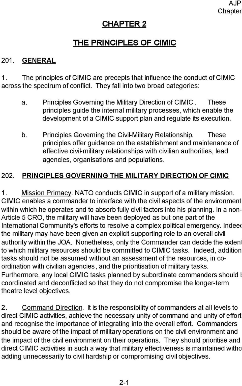 These principles guide the internal military processes, which enable the development of a CIMIC support plan and regulate its execution. b. Principles Governing the Civil-Military Relationship.