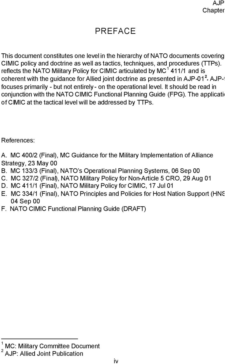 AJP-9 focuses primarily - but not entirely - on the operational level. It should be read in conjunction with the NATO CIMIC Functional Planning Guide (FPG).