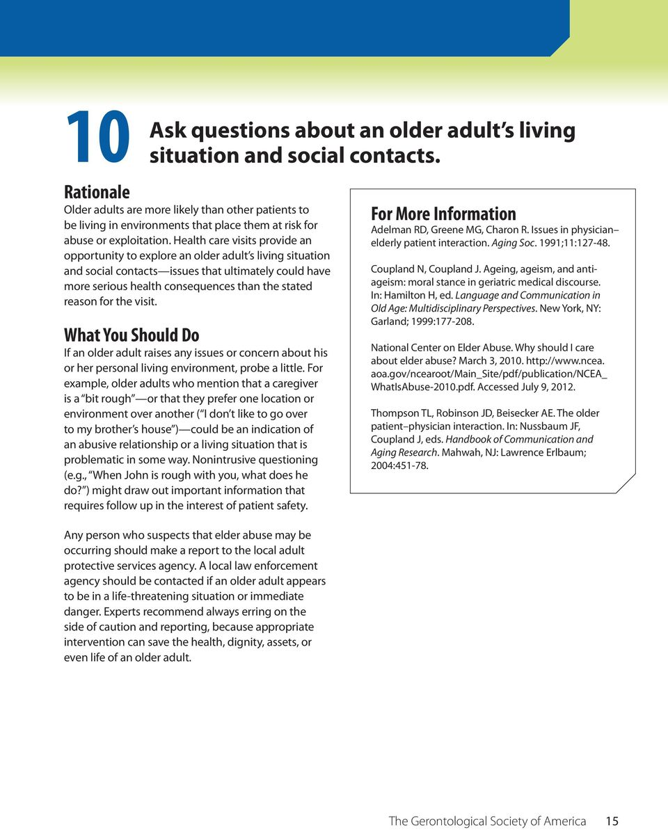 Health care visits provide an opportunity to explore an older adult s living situation and social contacts issues that ultimately could have more serious health consequences than the stated reason