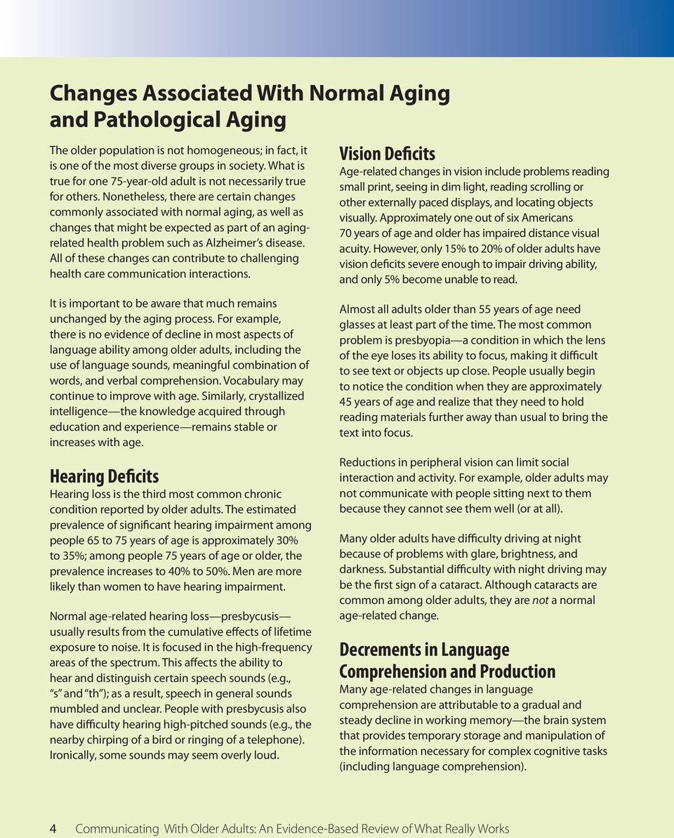 Nonetheless, there are certain changes commonly associated with normal aging, as well as changes that might be expected as part of an agingrelated health problem such as Alzheimer s disease.