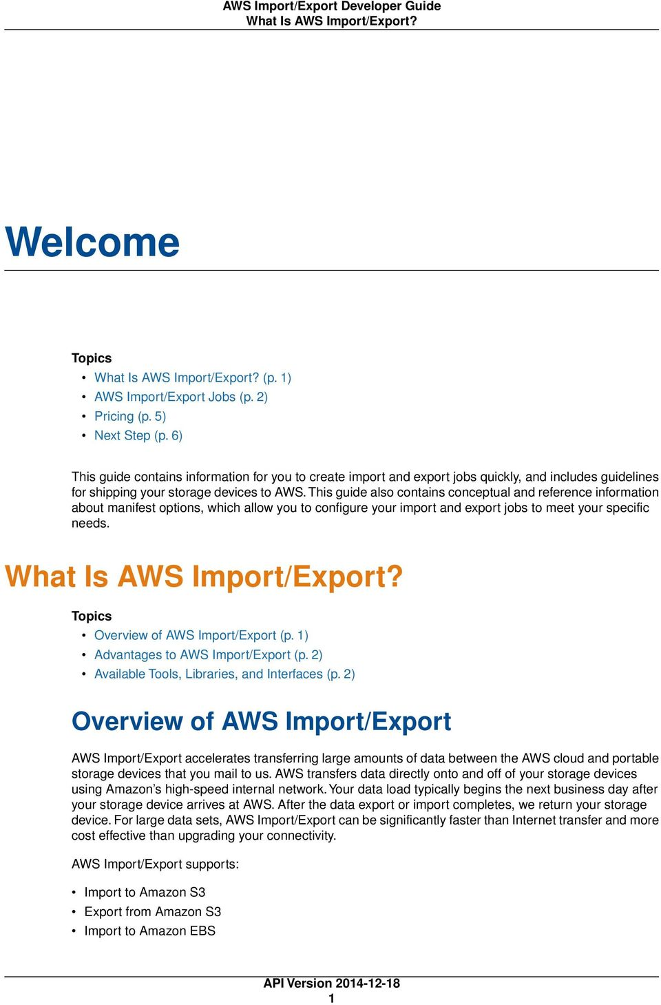 This guide also contains conceptual and reference information about manifest options, which allow you to configure your import and export jobs to meet your specific needs. What Is AWS Import/Export?