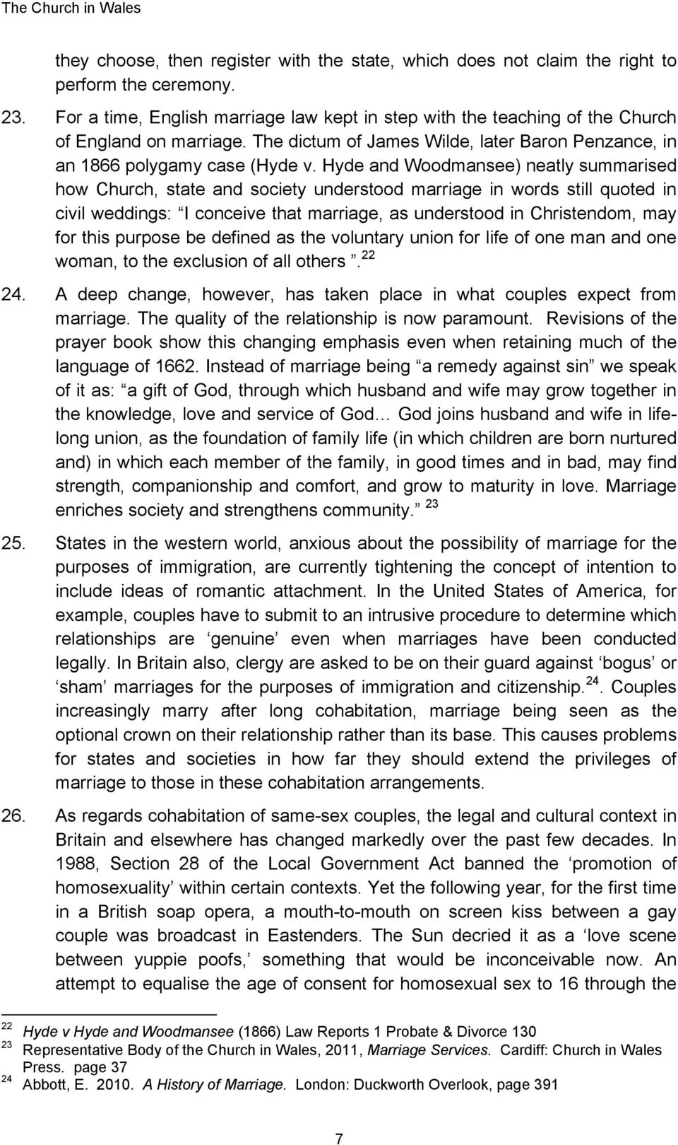 Hyde and Woodmansee) neatly summarised how Church, state and society understood marriage in words still quoted in civil weddings: I conceive that marriage, as understood in Christendom, may for this