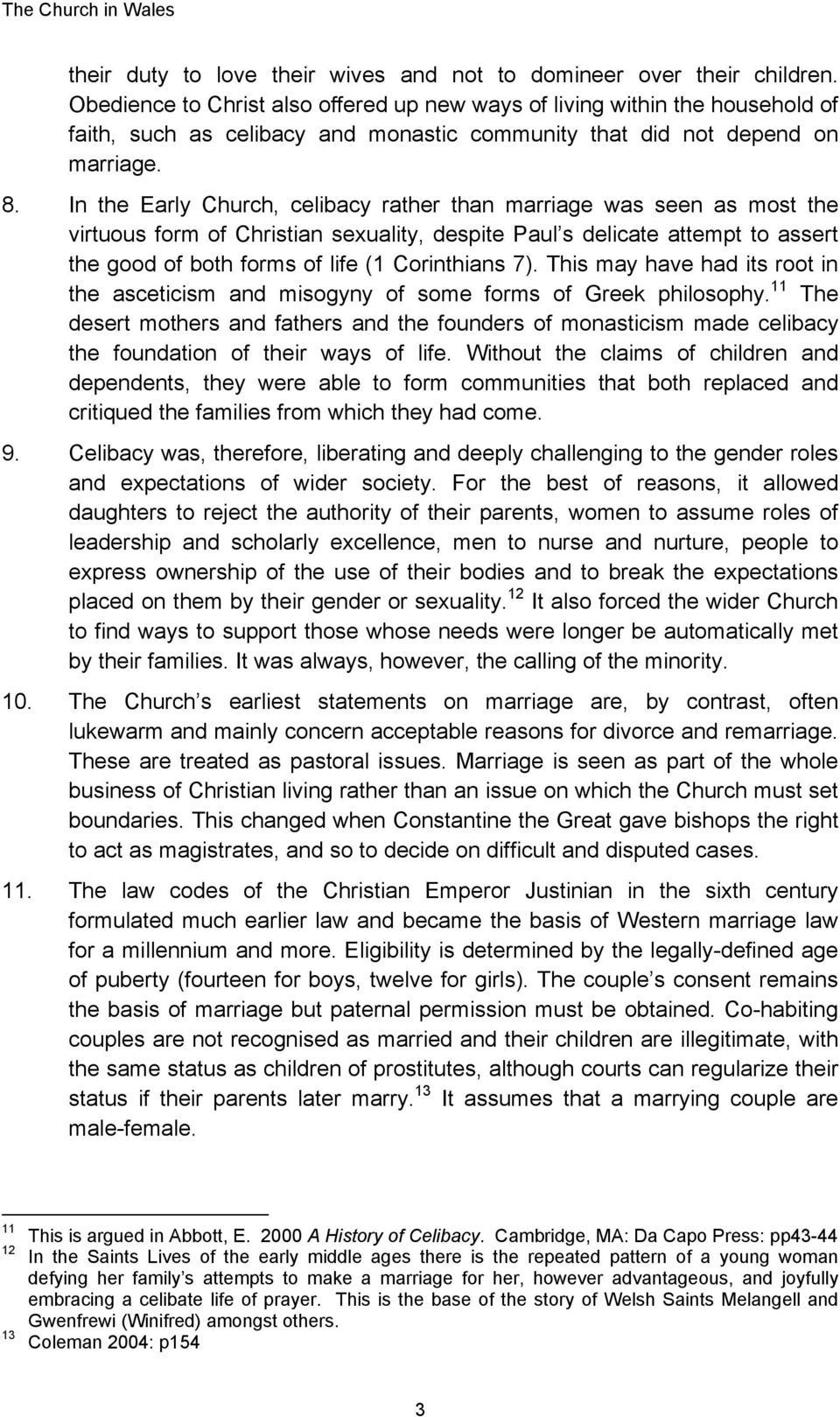 In the Early Church, celibacy rather than marriage was seen as most the virtuous form of Christian sexuality, despite Paul s delicate attempt to assert the good of both forms of life (1 Corinthians