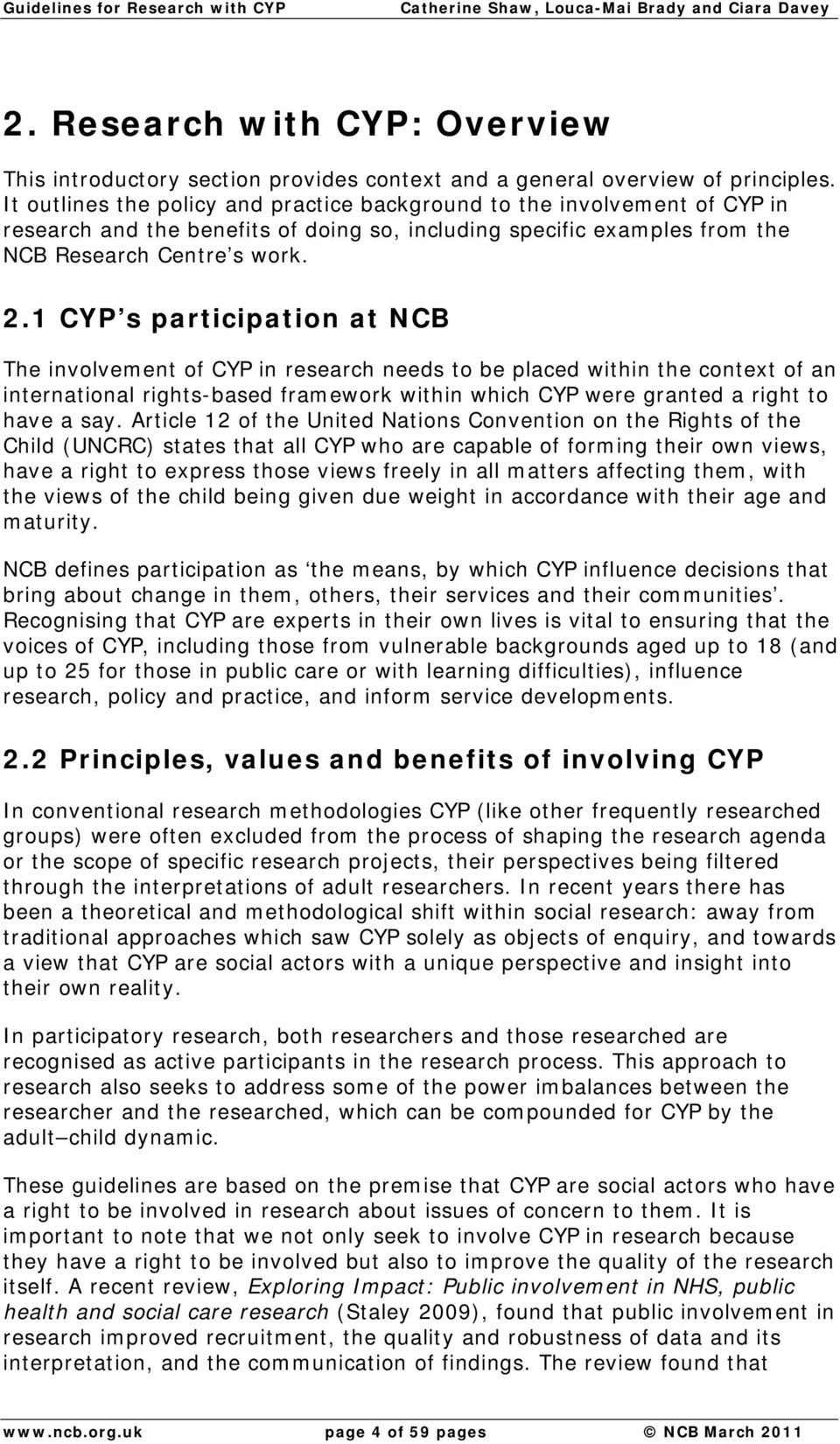 1 CYP s participation at NCB The involvement of CYP in research needs to be placed within the context of an international rights-based framework within which CYP were granted a right to have a say.