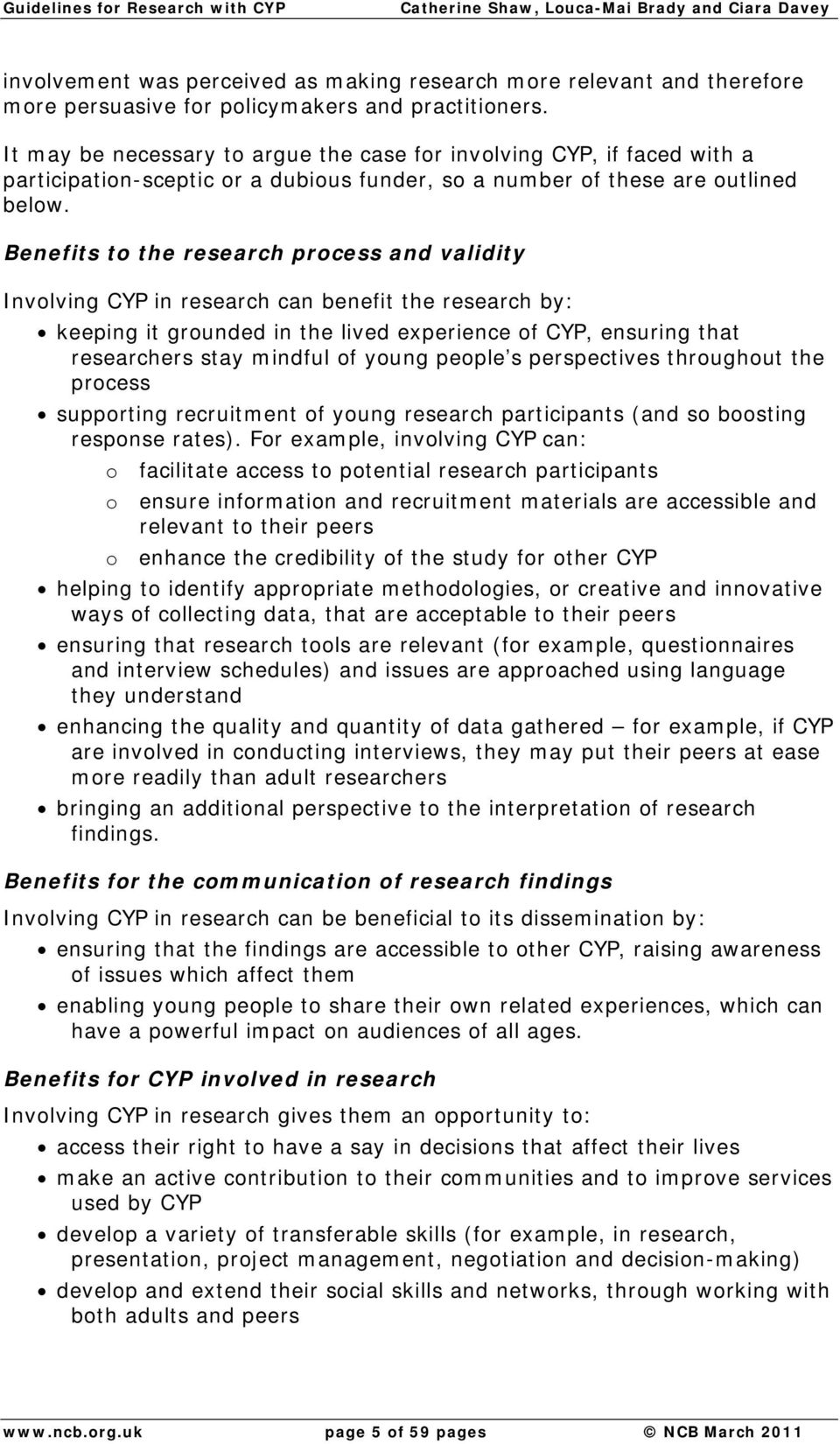 Benefits to the research process and validity Involving CYP in research can benefit the research by: keeping it grounded in the lived experience of CYP, ensuring that researchers stay mindful of