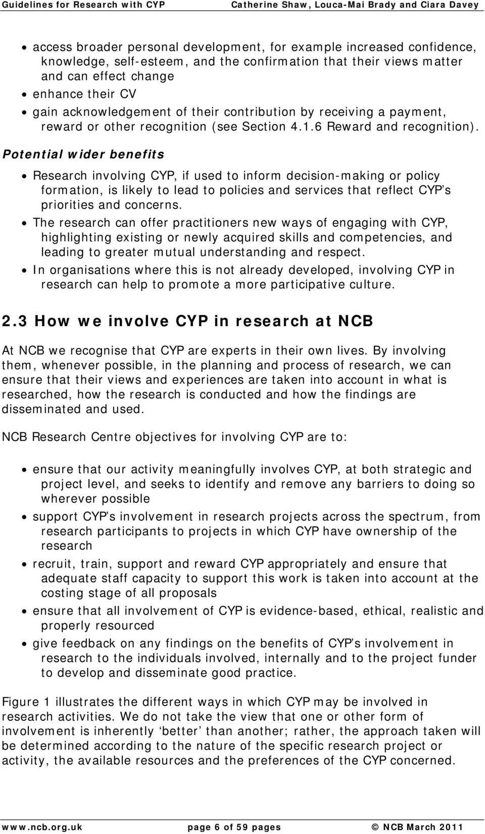 Potential wider benefits Research involving CYP, if used to inform decision-making or policy formation, is likely to lead to policies and services that reflect CYP s priorities and concerns.