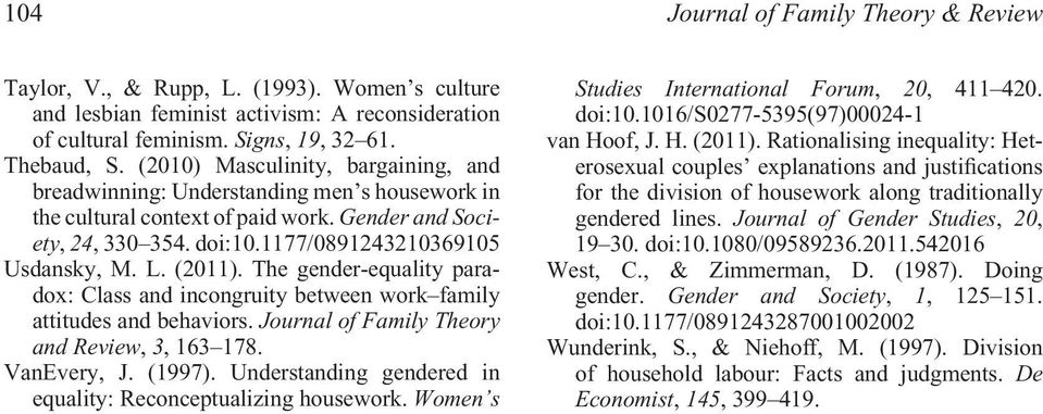 (2011). The gender-equality paradox: Class and incongruity between work family attitudes and behaviors. Journal of Family Theory and Review, 3, 163 178. VanEvery, J. (1997).