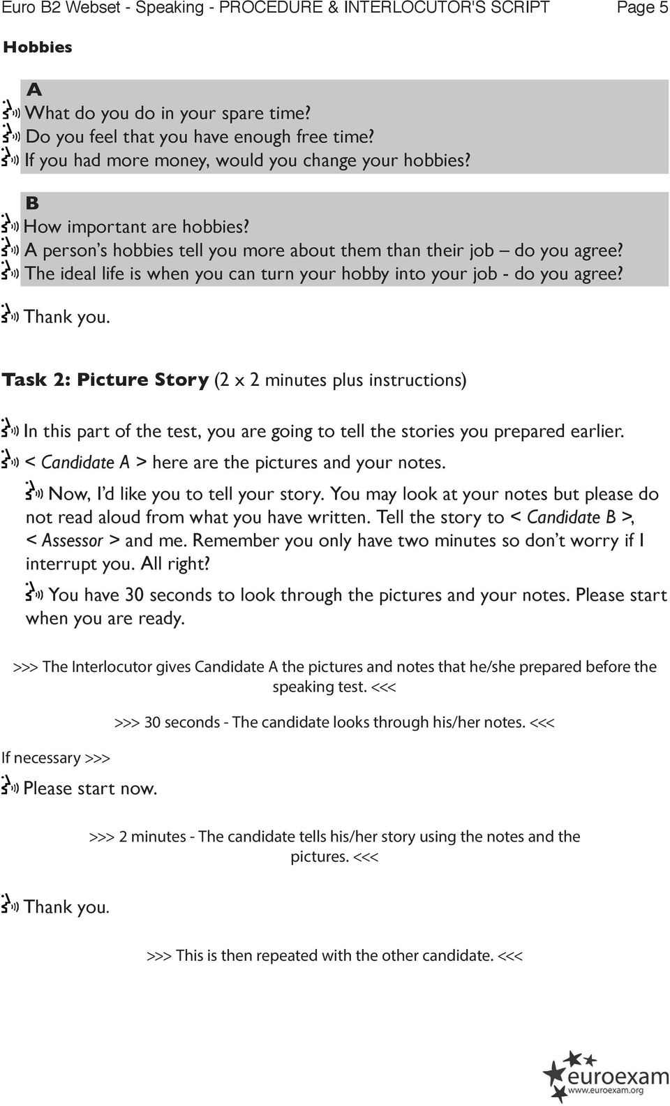 Task 2: Picture Story (2 x 2 minutes plus instructions) In this part of the test, you are going to tell the stories you prepared earlier. < Candidate A > here are the pictures and your notes.