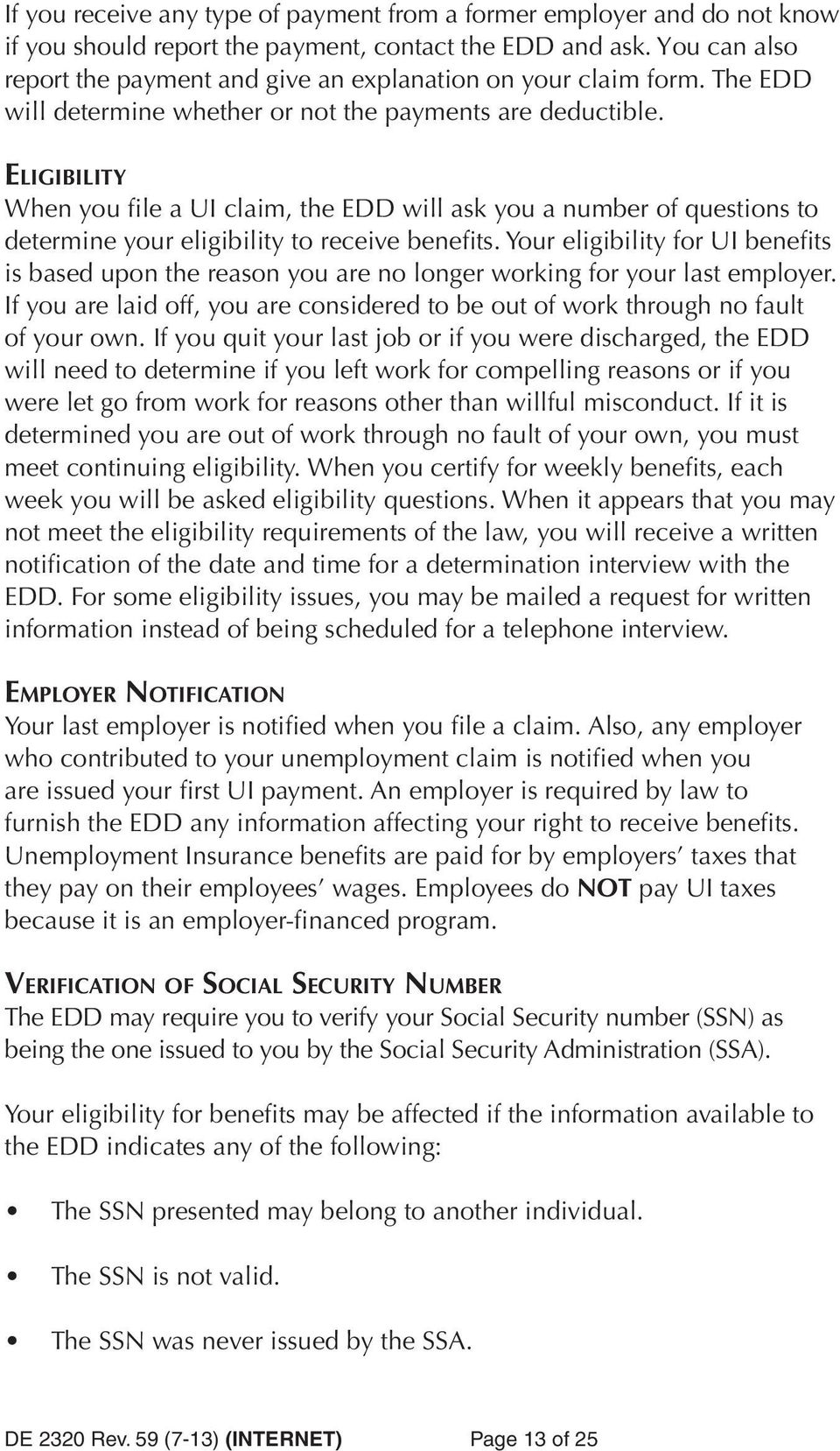 ELIGIBILITY When you file a UI claim, the EDD will ask you a number of questions to determine your eligibility to receive benefits.