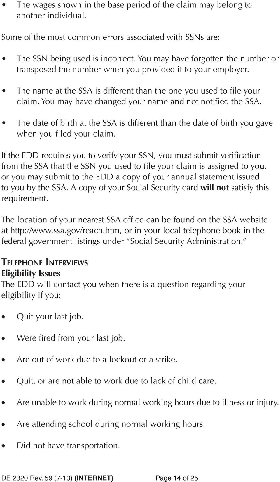 You may have changed your name and not notified the SSA. The date of birth at the SSA is different than the date of birth you gave when you filed your claim.