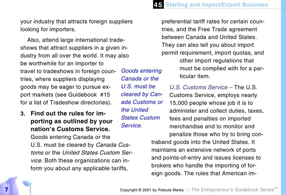 Tradeshow directories). 3. Find out the rules for importing as outlined by your nation s Customs Service. Goods entering Canada or the U.S. must be cleared by Canada Customs or the United States Custom Service.