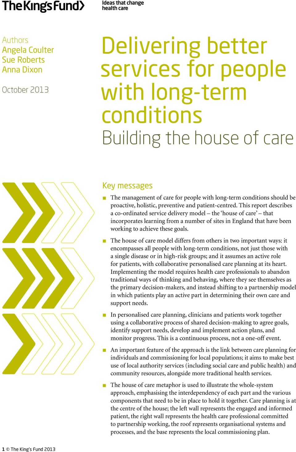 This report describes a co-ordinated service delivery model the house of care that incorporates learning from a number of sites in England that have been working to achieve these goals.