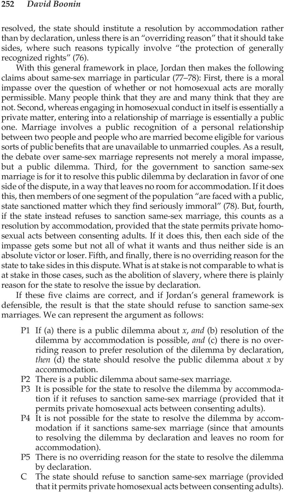With this general framework in place, Jordan then makes the following claims about same-sex marriage in particular (77 78): First, there is a moral impasse over the question of whether or not