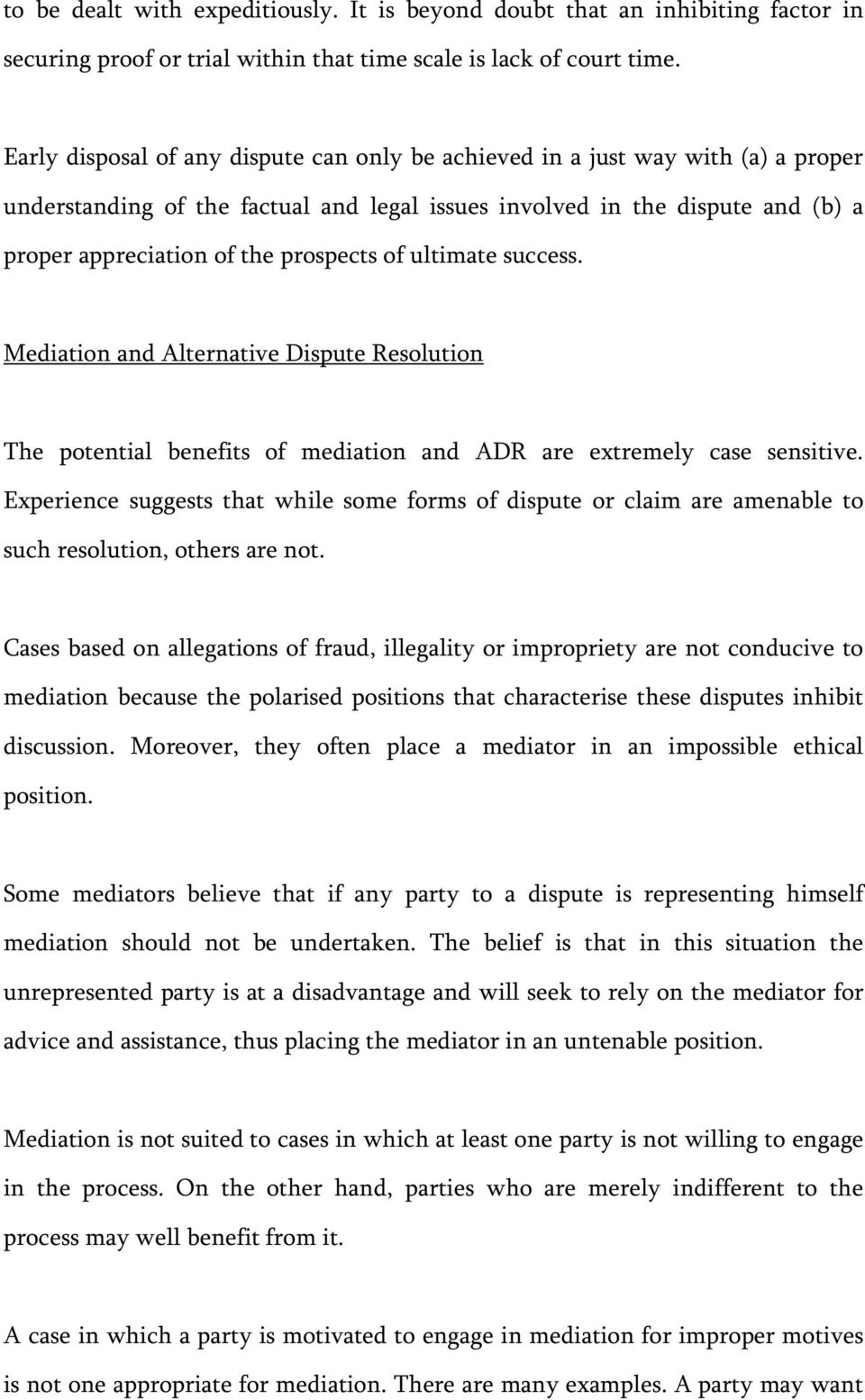 of ultimate success. Mediation and Alternative Dispute Resolution The potential benefits of mediation and ADR are extremely case sensitive.