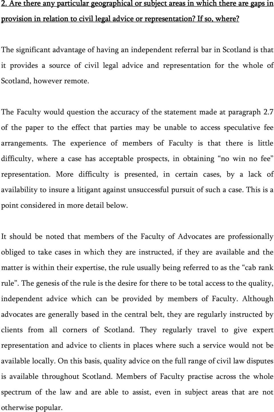 The Faculty would question the accuracy of the statement made at paragraph 2.7 of the paper to the effect that parties may be unable to access speculative fee arrangements.