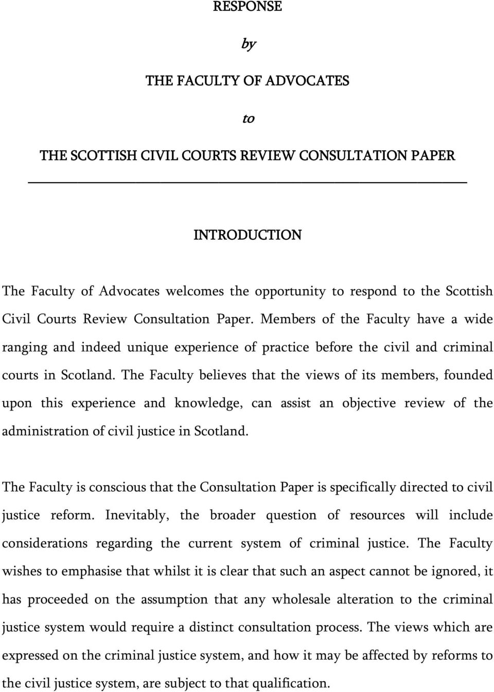 The Faculty believes that the views of its members, founded upon this experience and knowledge, can assist an objective review of the administration of civil justice in Scotland.