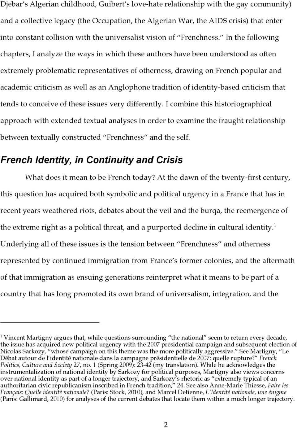In the following chapters, I analyze the ways in which these authors have been understood as often extremely problematic representatives of otherness, drawing on French popular and academic criticism