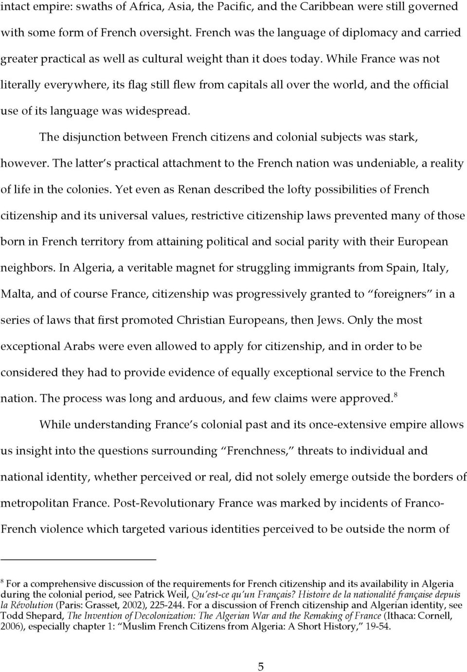 While France was not literally everywhere, its flag still flew from capitals all over the world, and the official use of its language was widespread.