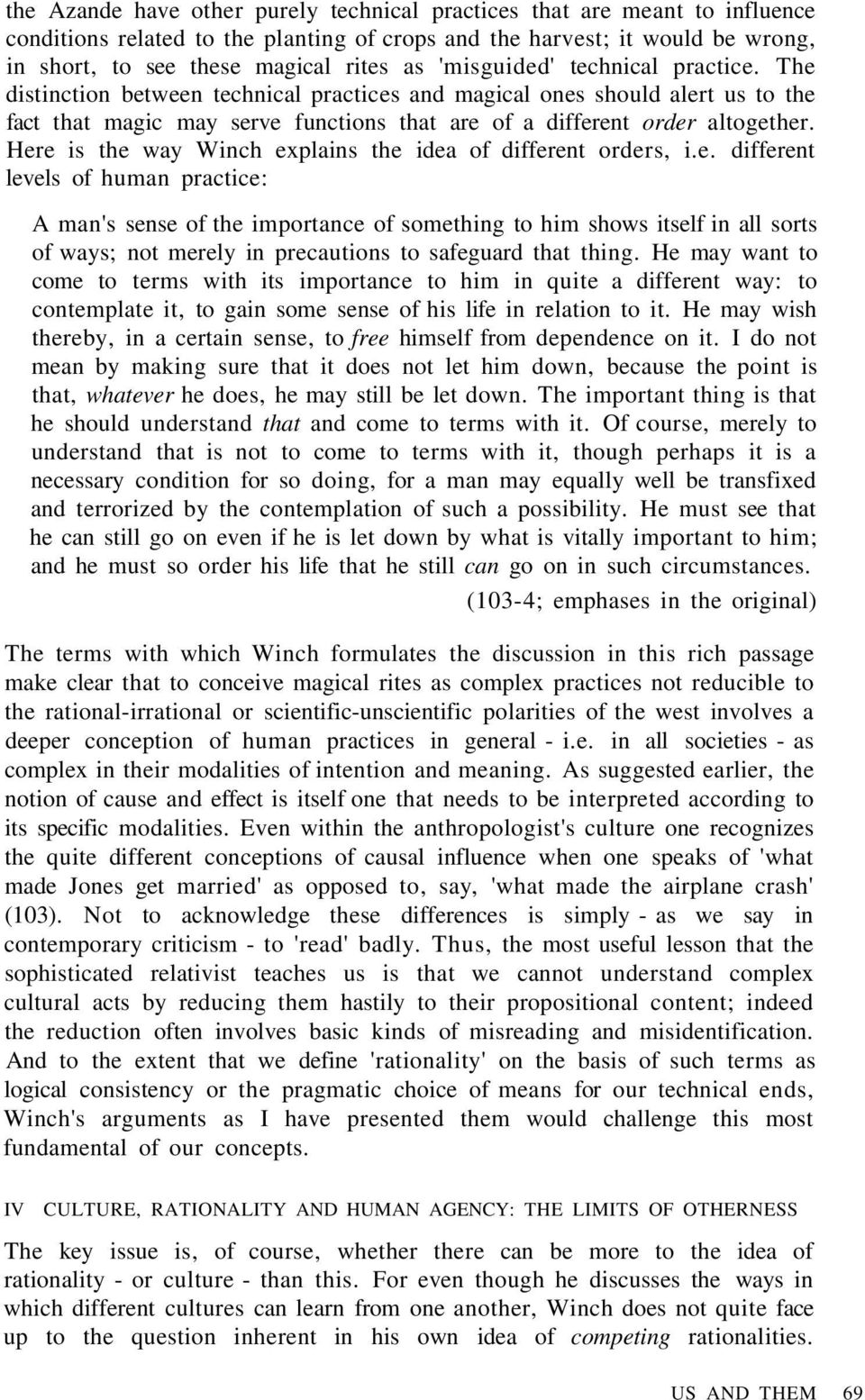 Here is the way Winch explains the idea of different orders, i.e. different levels of human practice: A man's sense of the importance of something to him shows itself in all sorts of ways; not merely in precautions to safeguard that thing.
