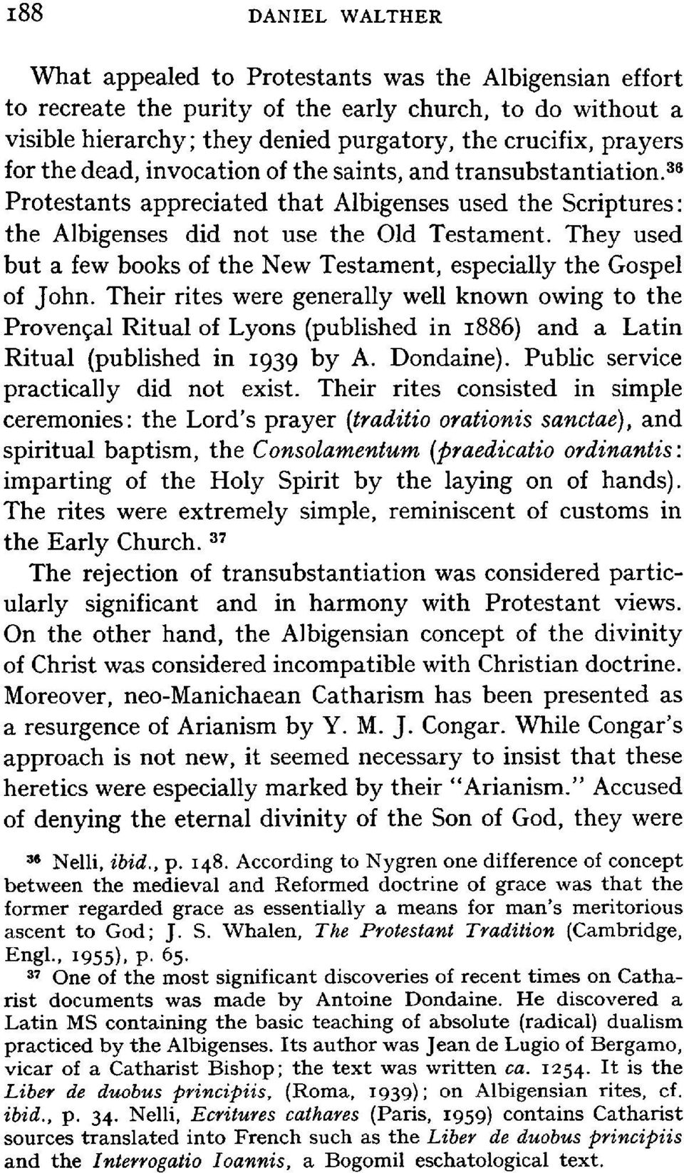 They used but a few books of the New Testament, especially the Gospel of John.