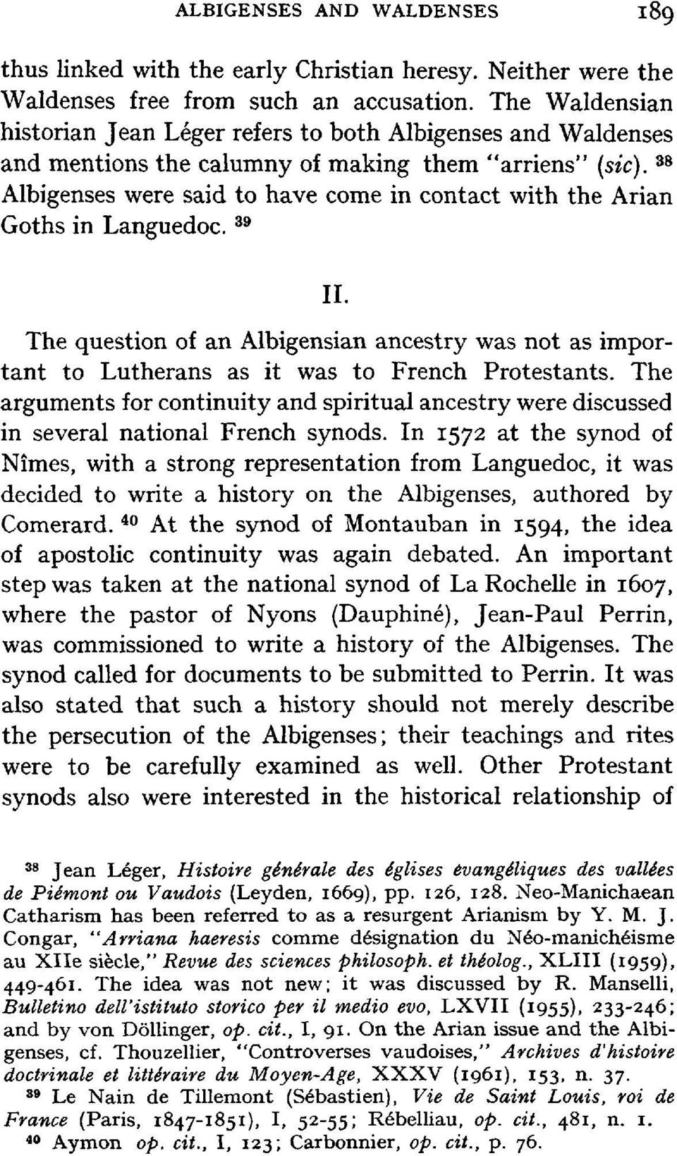 38 Albigenses were said to have come in contact with the Arian Goths in Languedoc. 39 The question of an Albigensian ancestry was not as important to Lutherans as it was to French Protestants.