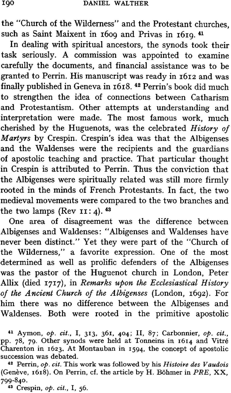 His manuscript was ready in 1612 and was finally published in Geneva in 1618. 42 PerrinJs book did much to strengthen the idea of connections between Catharism and Protestantism.