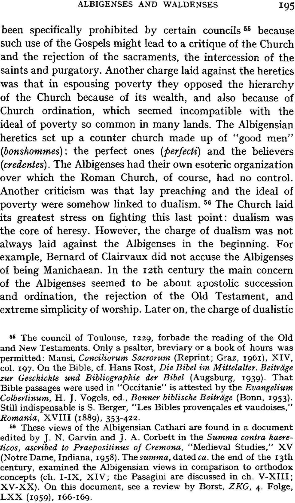 Another charge laid against the heretics was that in espousing poverty they opposed the hierarchy of the Church because of its wealth, and also because of Church ordination, which seemed incompatible