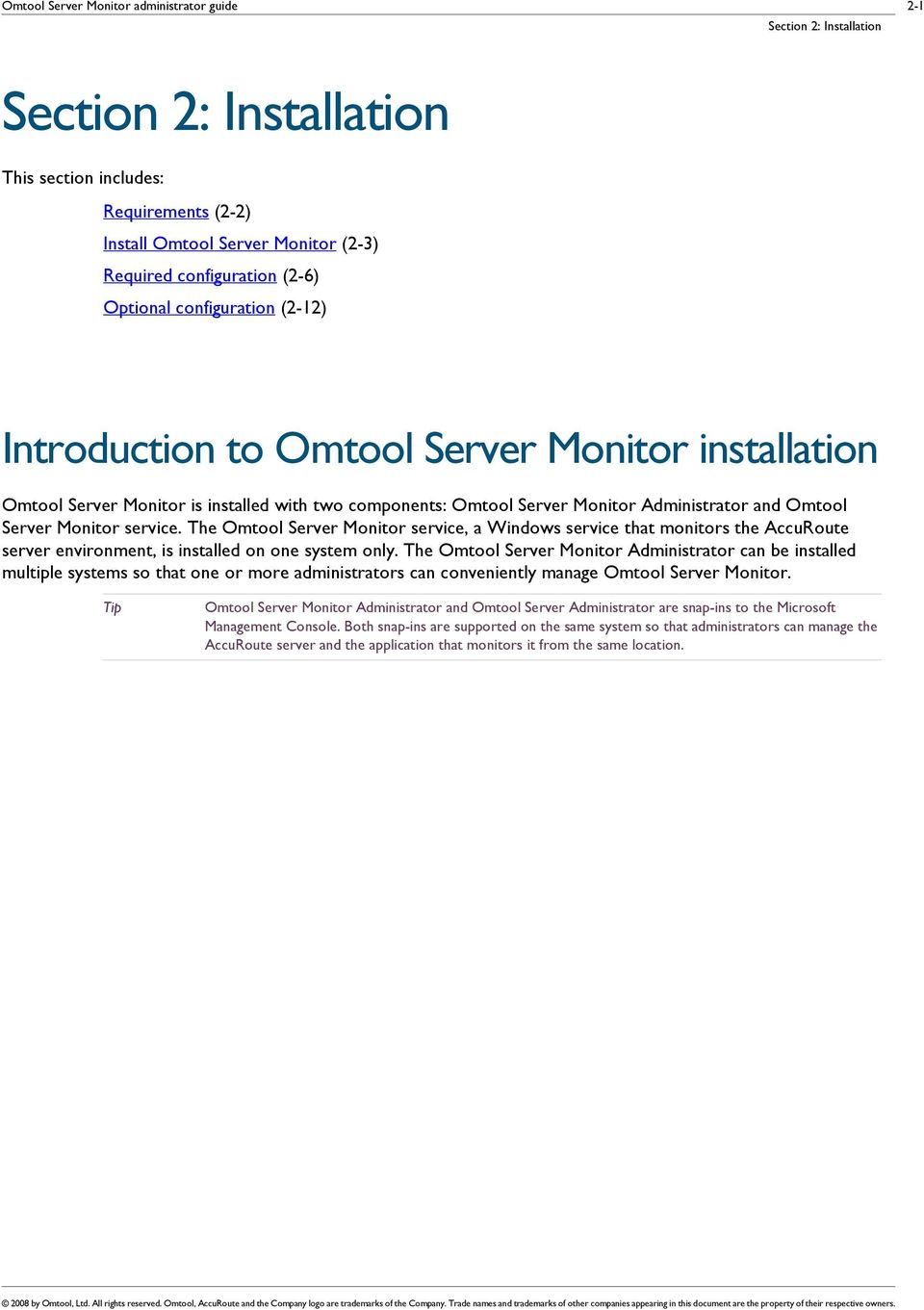 Monitor service. The Omtool Server Monitor service, a Windows service that monitors the AccuRoute server environment, is installed on one system only.