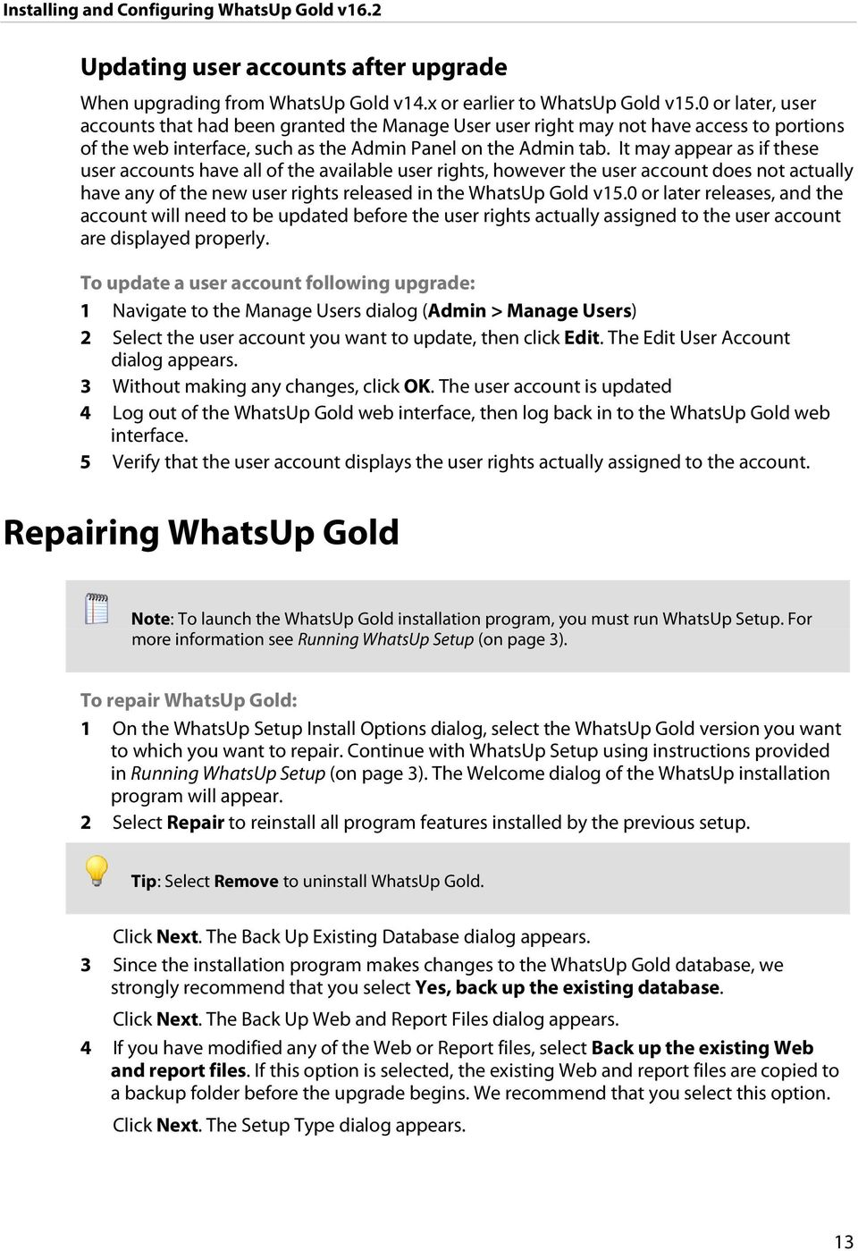 It may appear as if these user accounts have all of the available user rights, however the user account does not actually have any of the new user rights released in the WhatsUp Gold v15.
