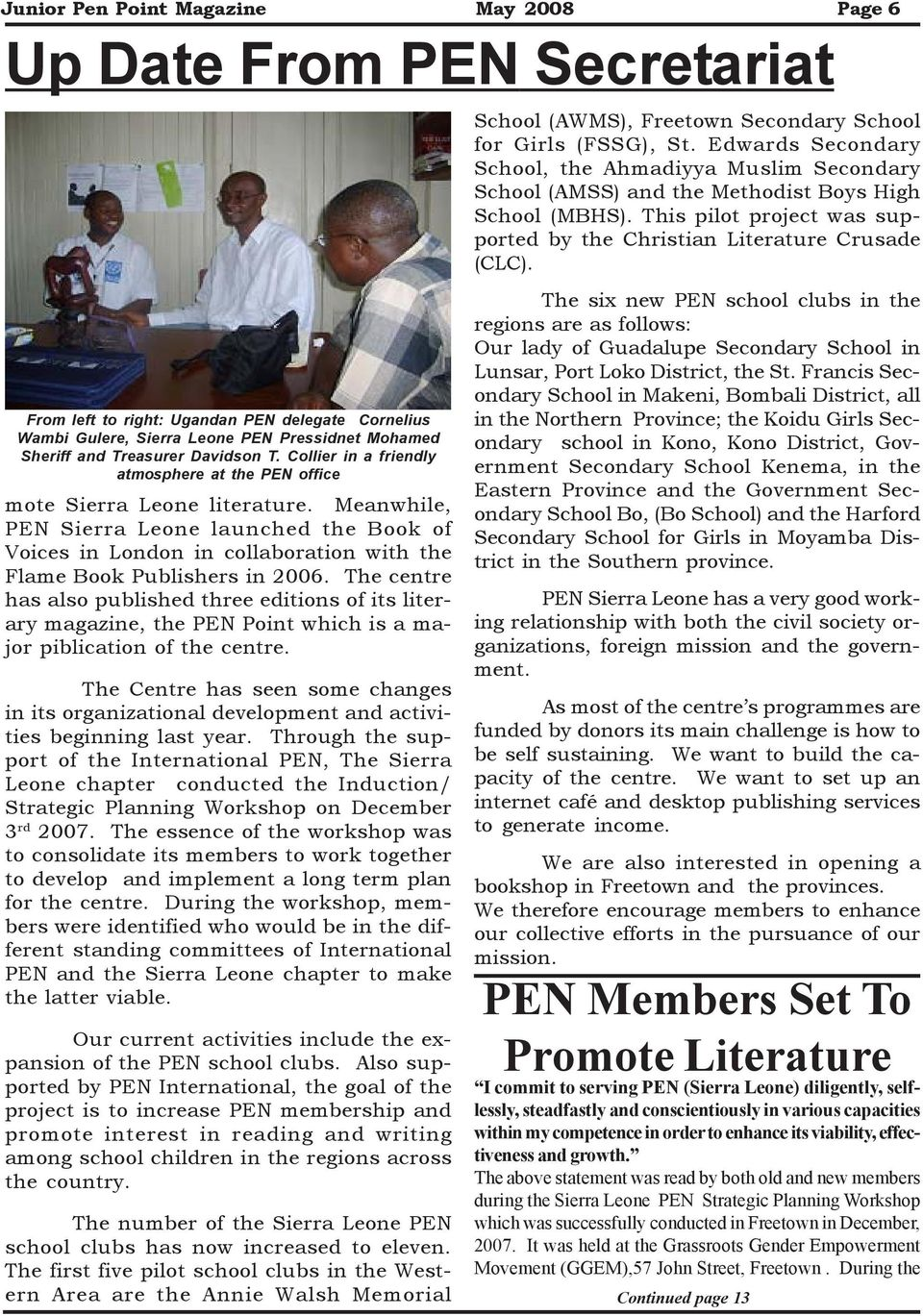Meanwhile, PEN Sierra Leone launched the Book of Voices in London in collaboration with the Flame Book Publishers in 2006.