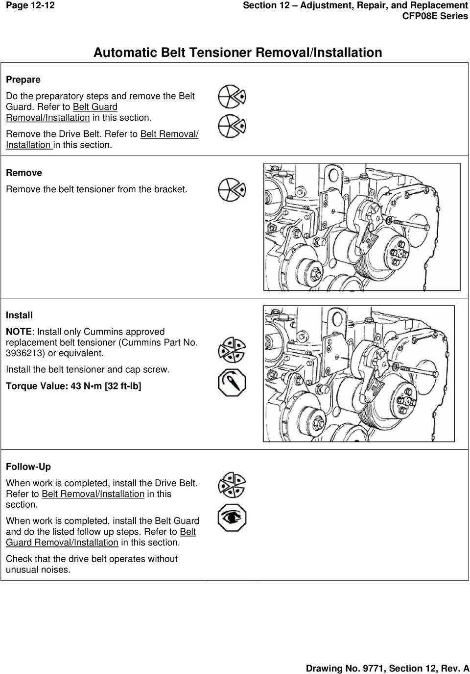 Install NOTE: Install only Cummins approved replacement belt tensioner (Cummins Part No. 3936213) or equivalent. Install the belt tensioner and cap screw.