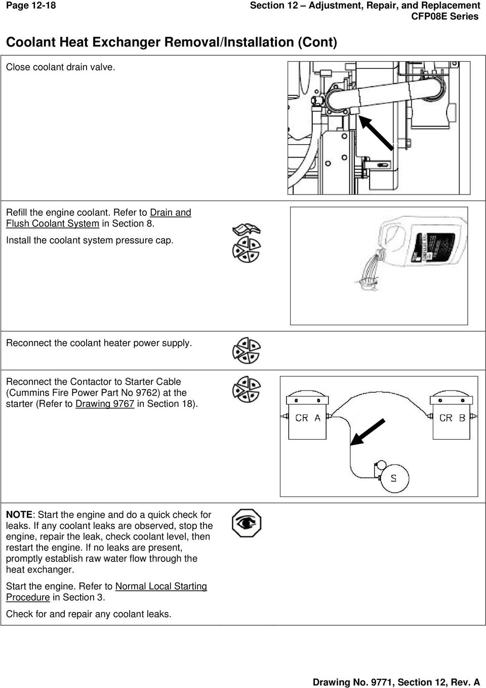 Reconnect the Contactor to Starter Cable (Cummins Fire Power Part No 9762) at the starter (Refer to Drawing 9767 in Section 18). NOTE: Start the engine and do a quick check for leaks.