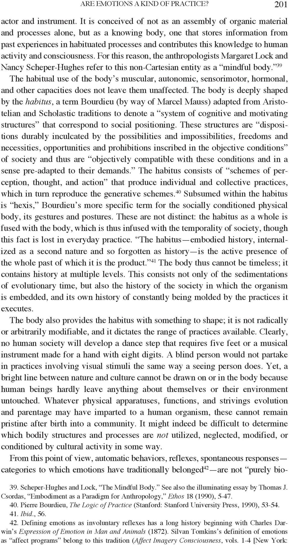 knowledge to human activity and consciousness. For this reason, the anthropologists Margaret Lock and Nancy Scheper-Hughes refer to this non-cartesian entity as a mindful body.