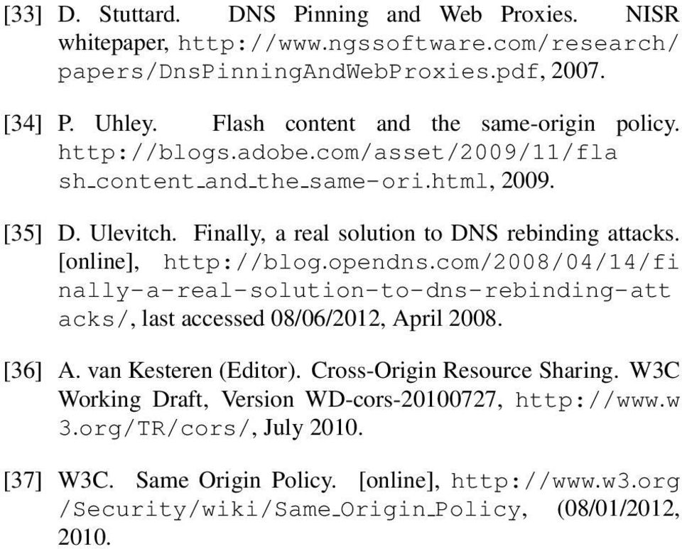 Finally, a real solution to DNS rebinding attacks. [online], http://blog.opendns.com/2008/04/14/fi nally-a-real-solution-to-dns-rebinding-att acks/, last accessed 08/06/2012, April 2008.