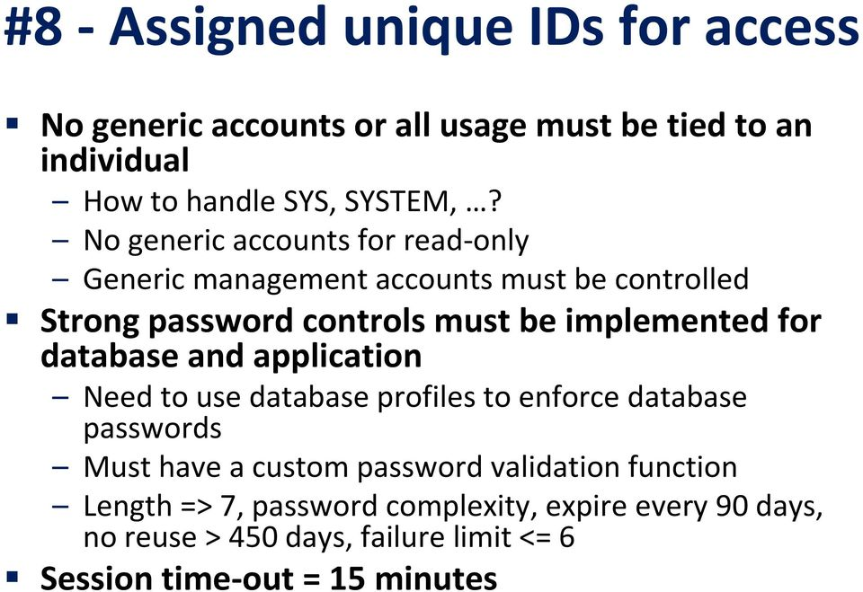 for database and application Need to use database profiles to enforce database passwords Must have a custom password validation