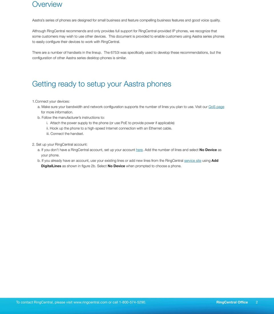 This document is provided to enable customers using Aastra series phones to easily configure their devices to work with RingCentral. There are a number of handsets in the lineup.