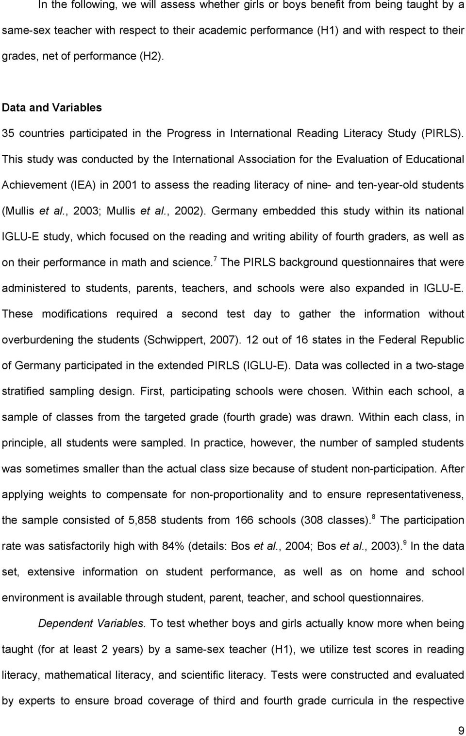 This study was conducted by the International Association for the Evaluation of Educational Achievement (IEA) in 2001 to assess the reading literacy of nine- and ten-year-old students (Mullis et al.