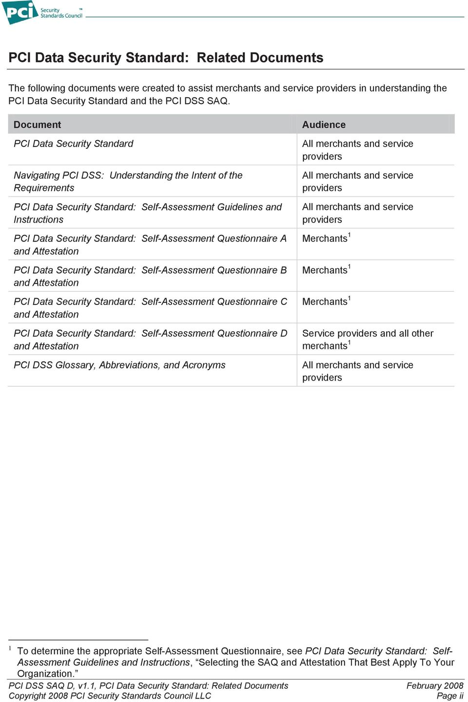 Standard: Self-Assessment Questionnaire A and Attestation PCI Data Security Standard: Self-Assessment Questionnaire B and Attestation PCI Data Security Standard: Self-Assessment Questionnaire C and
