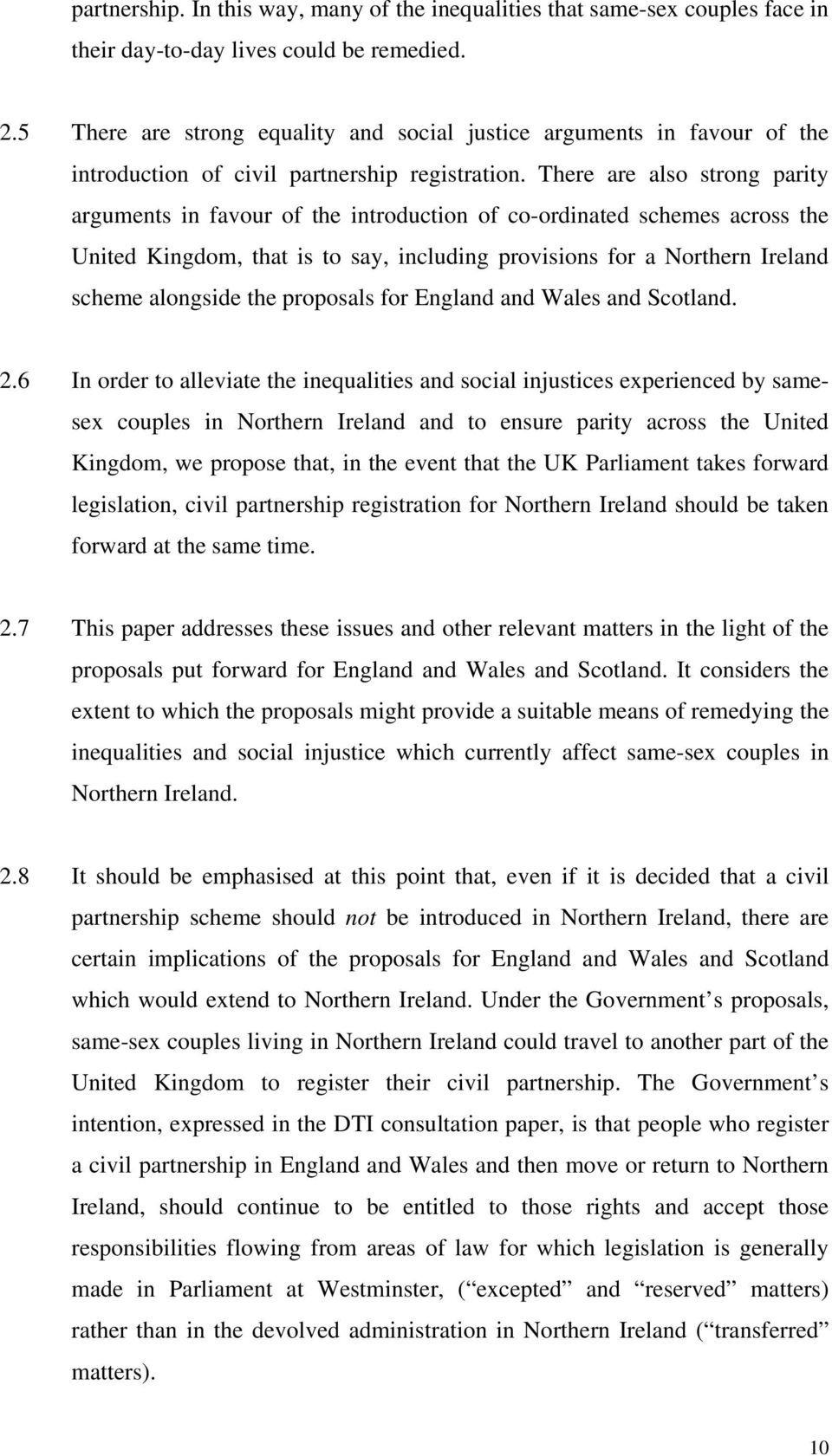 There are also strong parity arguments in favour of the introduction of co-ordinated schemes across the United Kingdom, that is to say, including provisions for a Northern Ireland scheme alongside