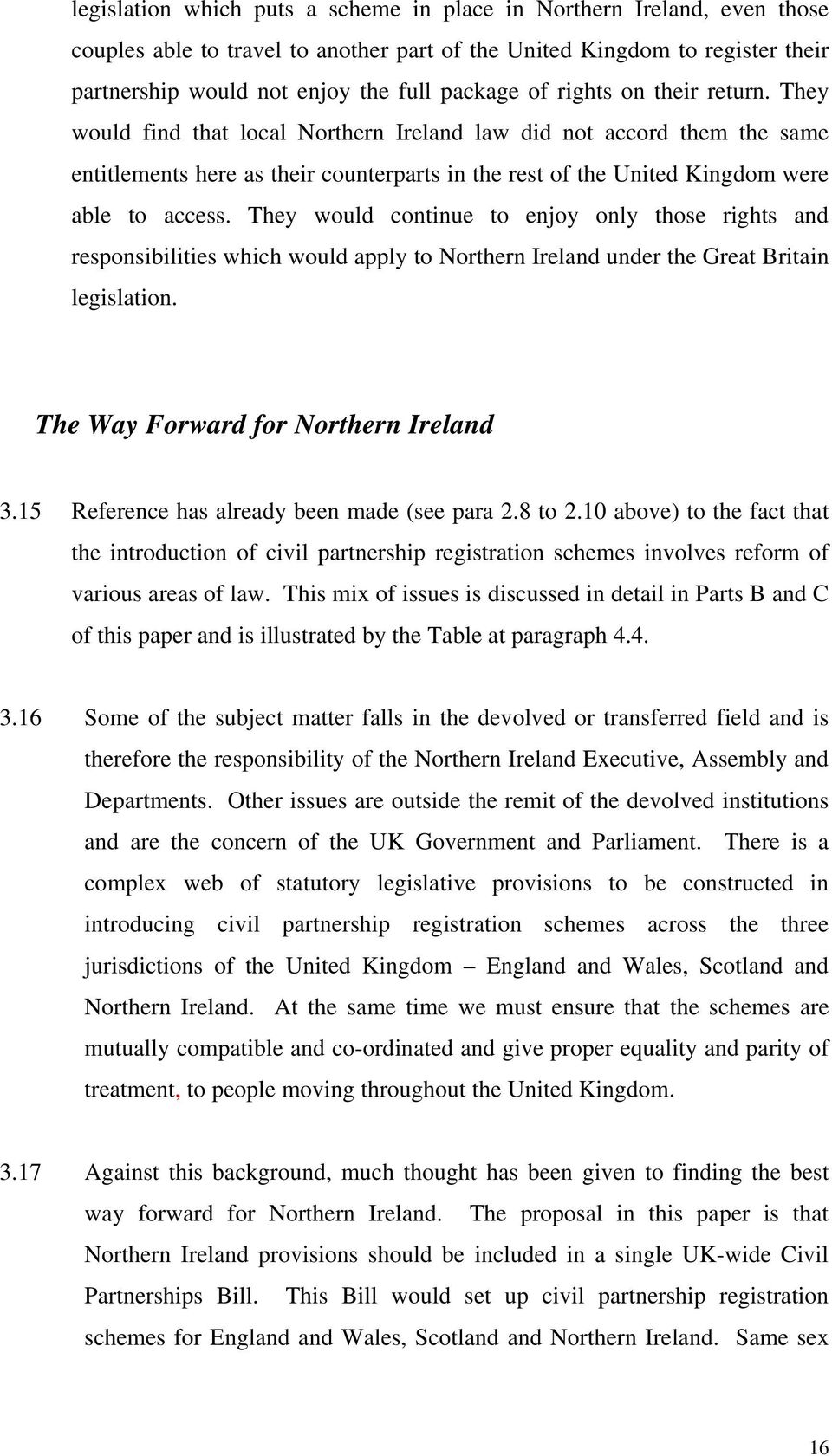 They would continue to enjoy only those rights and responsibilities which would apply to Northern Ireland under the Great Britain legislation. The Way Forward for Northern Ireland 3.