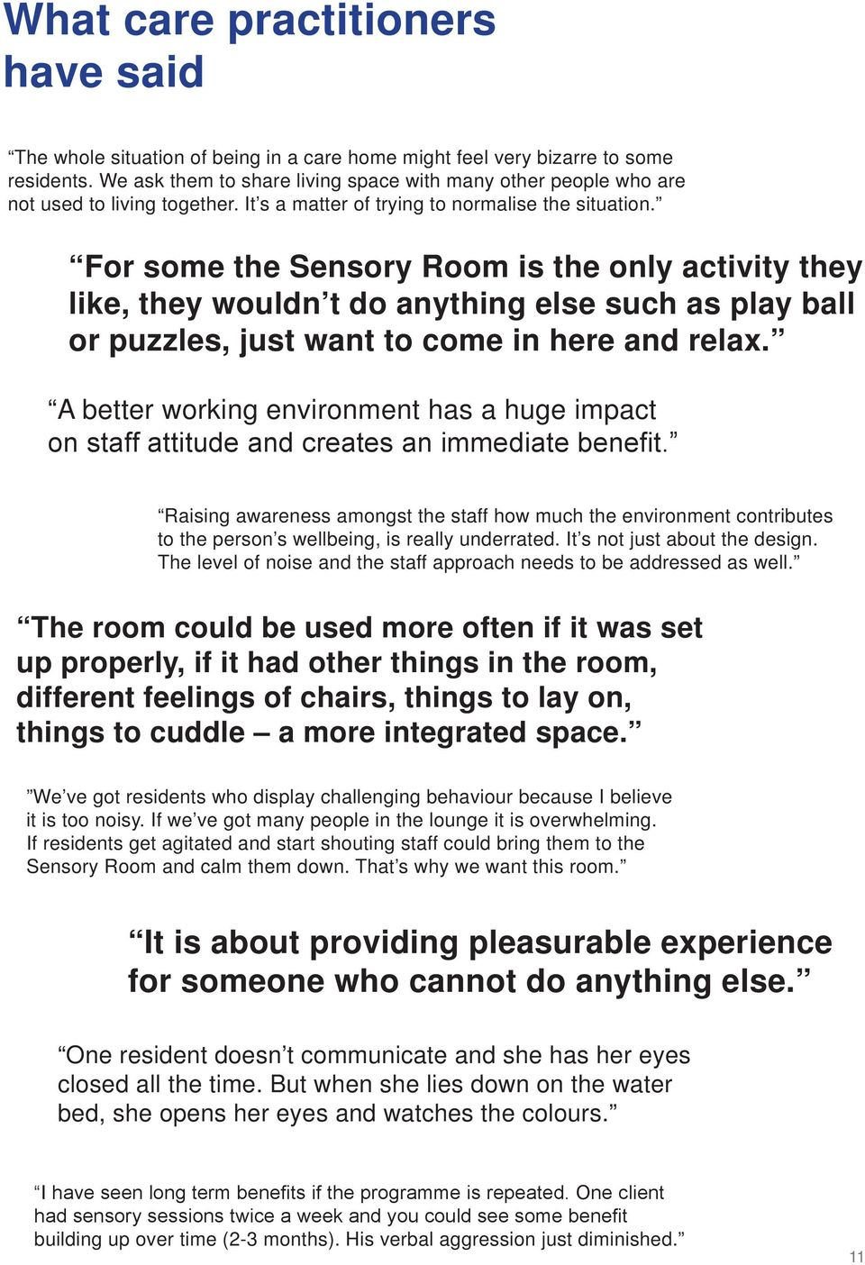 For some the Sensory Room is the only activity they like, they wouldn t do anything else such as play ball or puzzles, just want to come in here and relax.