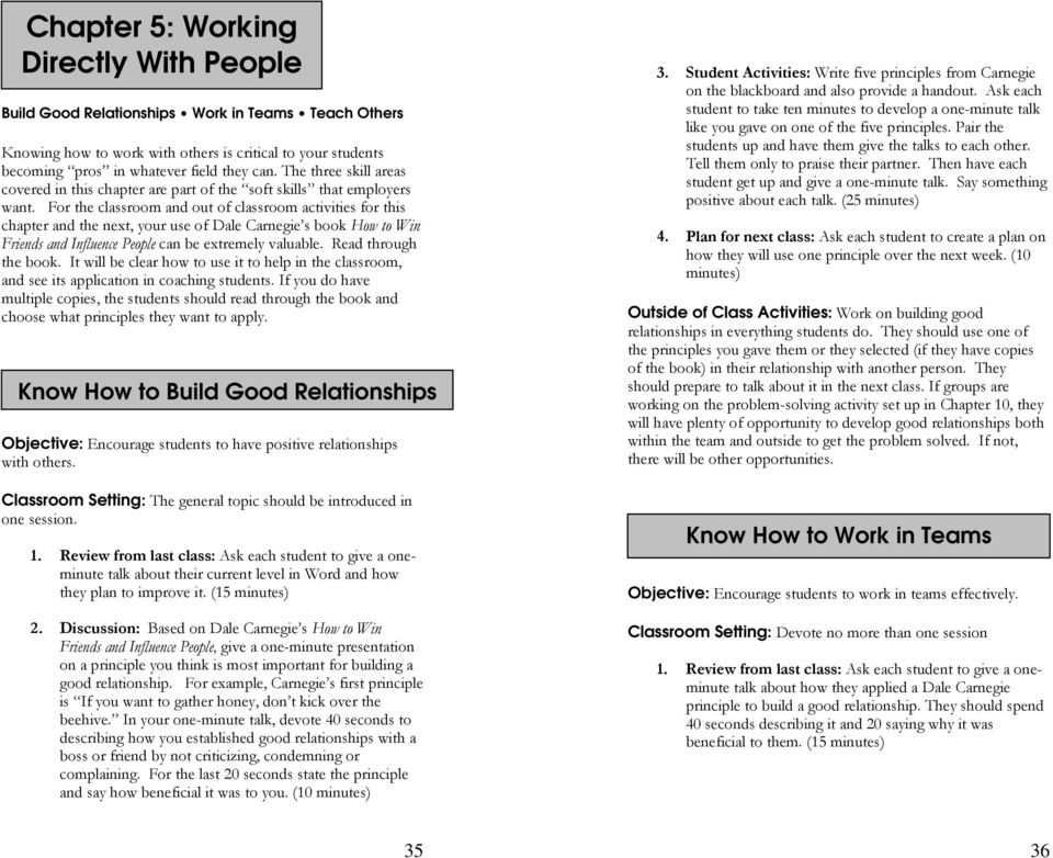 For the classroom and out of classroom activities for this chapter and the next, your use of Dale Carnegie s book How to Win Friends and Influence People can be extremely valuable.