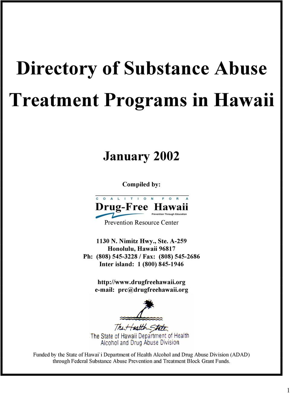 A-259 Ph: (808) 545-3228 / Fax: (808) 545-2686 Inter island: 1 (800) 845-1946 http://www.drugfreehawaii.