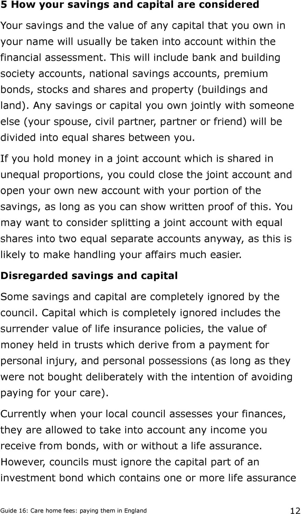 Any savings or capital you own jointly with someone else (your spouse, civil partner, partner or friend) will be divided into equal shares between you.