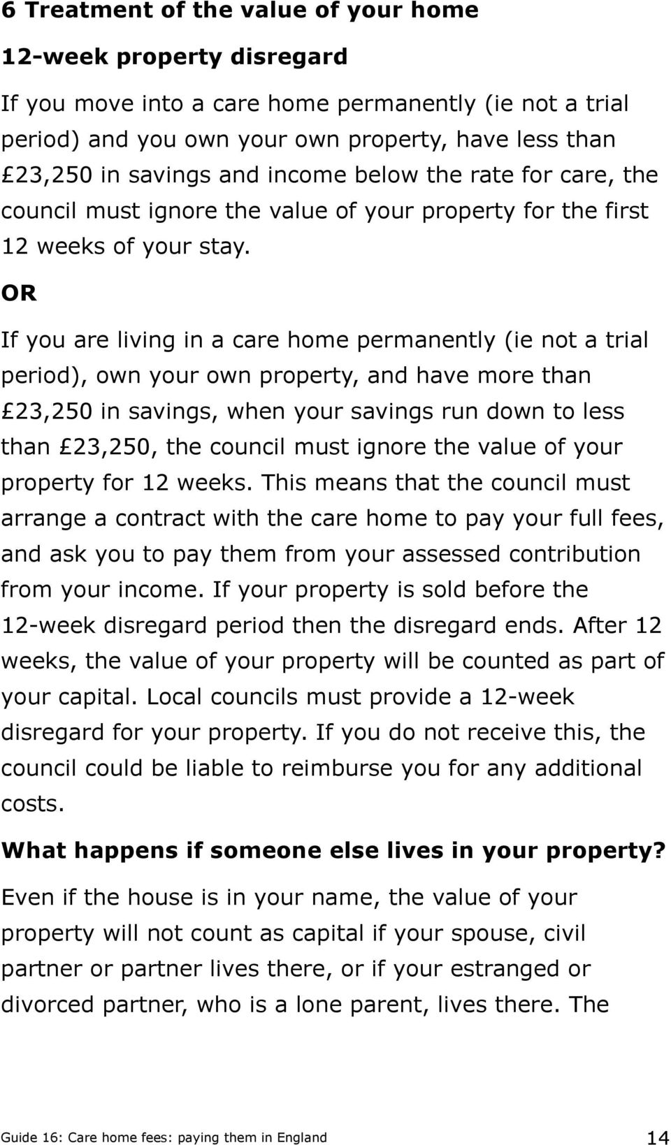 OR If you are living in a care home permanently (ie not a trial period), own your own property, and have more than 23,250 in savings, when your savings run down to less than 23,250, the council must
