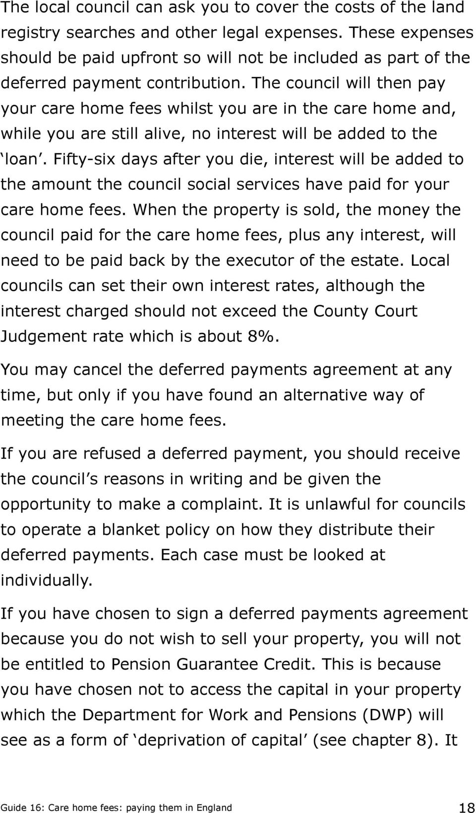 The council will then pay your care home fees whilst you are in the care home and, while you are still alive, no interest will be added to the loan.